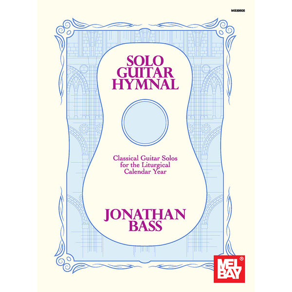 Solo Guitar Hymnal - Classical Guitar Solos for the Liturgical Calendar Year