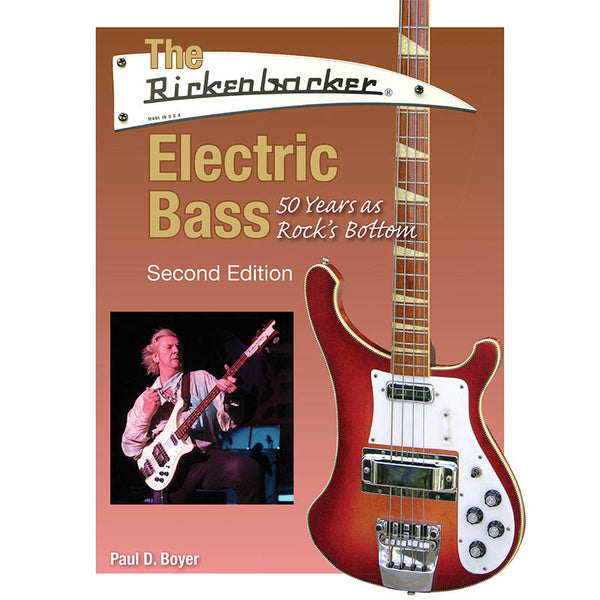 The Rickenbacker Electric Bass - 50 Years As Rock's Bottom, Second Edition