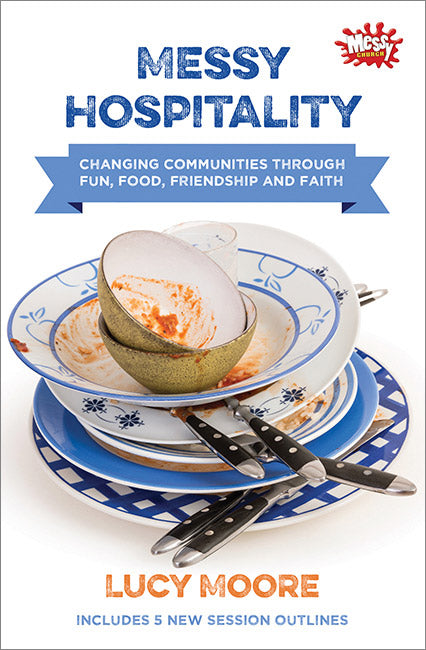 Messy Hospitality: Changing communities through fun, food, friendship and faith