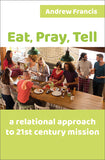 Eat, Pray, Tell: A relational approach to 21st-century mission