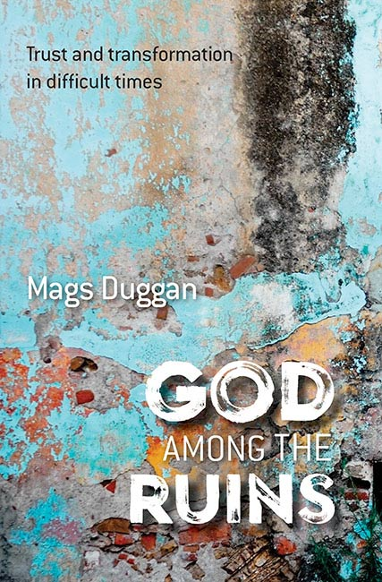 God among the Ruins: Trust and transformation in difficult times