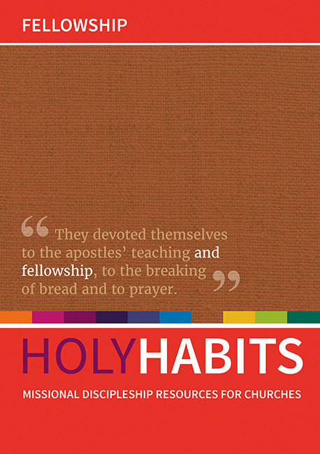 Holy Habits: Fellowship: Missional discipleship resources for churches