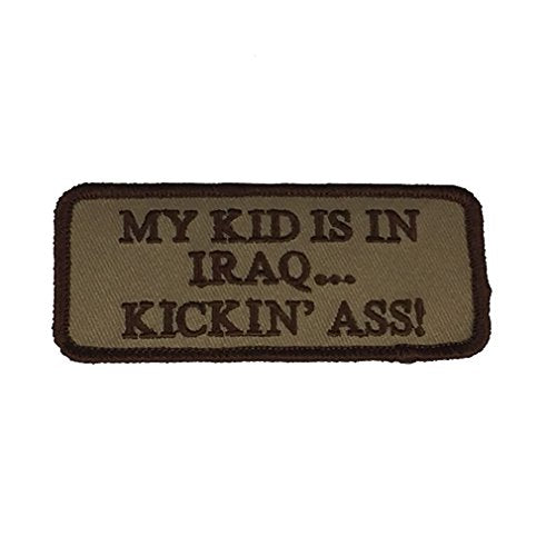 MY KID IS IN IRAQ...KICKIN' ASS PATCH - COYOTE BROWN - Veteran Owned Business
