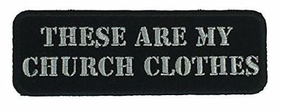 THESE ARE MY CHURCH CLOTHES PATCH BIKER MC MOTORCYCLE ACCEPT WELCOME JESUS