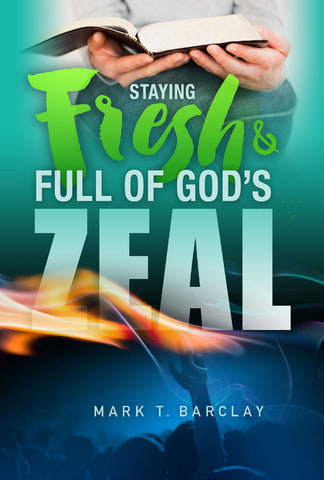Staying Fresh and Full of God's Zeal