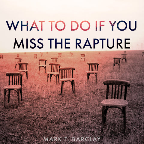What to Do if You Miss the Rapture