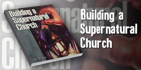 Building a Supernatural Church