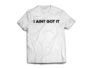 """I AINT GOT IT"" TEE - WHITE"