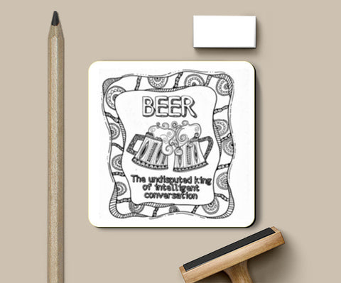 Beer - The undisputed king of intelligent conversation Coasters | Artist : the unskilled artist