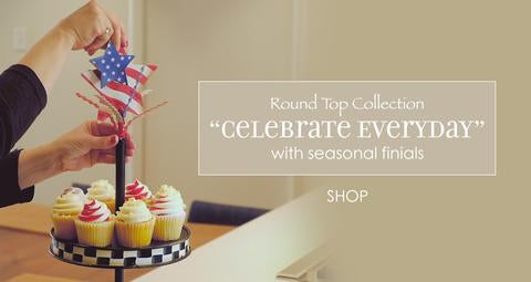 The Round Top Collection, Celebrate Everyday