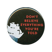 Don't Believe Everything You're Told Button