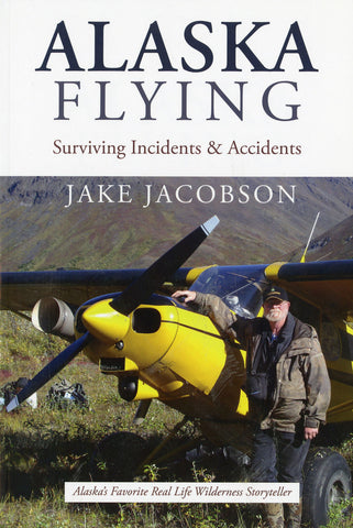 Alaska Flying: Surviving Incidents & Accidents - Sporting Classics Store