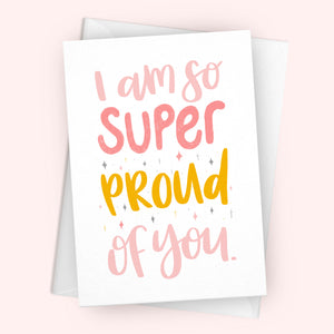 'I Am Super Proud Of You' Greetings Card