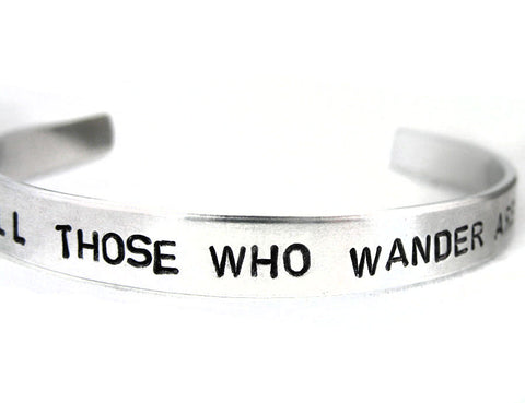 Not All Those Who Wander Are Lost - Aluminum Bracelet