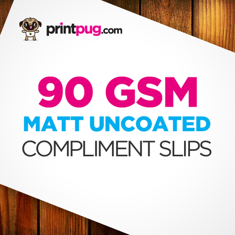 Compliment Slips - 90gsm Matt Uncoated