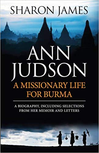 Ann Judson A Missionary Life for Burma