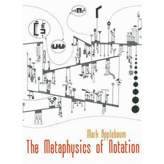 Mark Applebaum - The Metaphysics of Notation