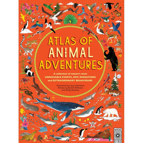 Atlas of Animal Adventures: A Collection of Nature's Most Unmissable Events, Epic Migrations and Extraordinary Behaviours by Rachel Williams (Hardback)