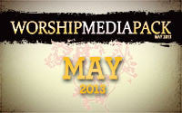 May 2013 - Worship Media Pack