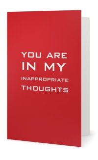 You are in my inappropraite thoughts. -- Valentines