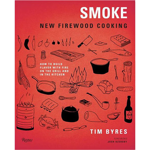Smoke: New Firewood Cooking: How To Build Flavor with Fire on the Grill and in the Kitchen