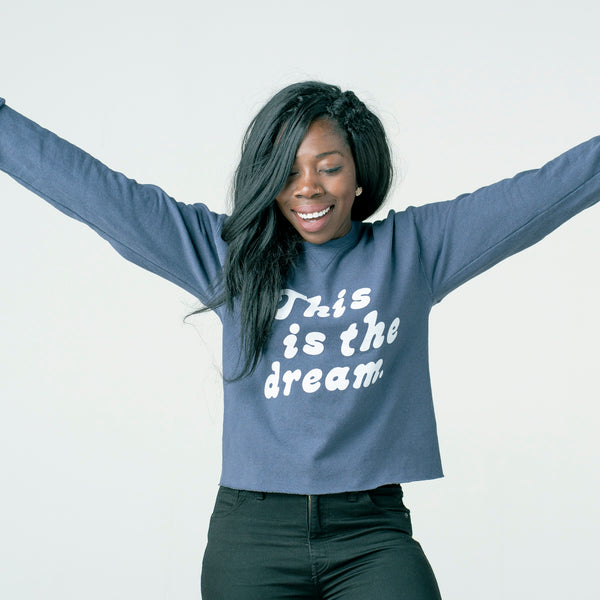 'This is the dream.' cropped sweatshirt.