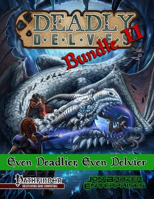 Deadly Delves Bundle II: Even Deadlier and Even Delvier
