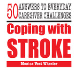 Coping with Stroke: 50 Answers to Everyday Caregiver Challenges