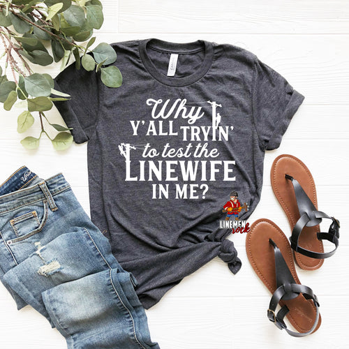 Why Y'all Tryin' To Test The Linewife In Me? - Linemen Rock - Lineman Shirts