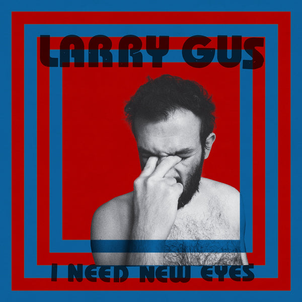 Larry Gus - I Need New Eyes (Ltd. Ed. Blue Vinyl)