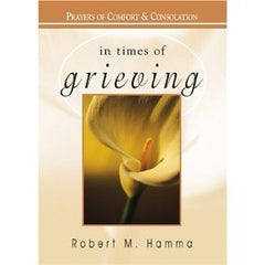 In times of grieving: prayers of Comfort and Consolation by Robert M Hamma