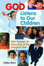 God Listens to our children: Kid's prayers for every day of the liturgical year by Kelly Renz