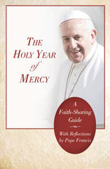 The Holy Year of Mercy A Faith-Sharing Guide with reflections by Pope Francis