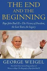 The end and the beginning - Pope John Paul II: The victory of freedom, the last years, the legacy