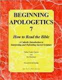 Beginning Apologetics 7: How to read the Bible by Father Frank Chacon and Jim Burnham