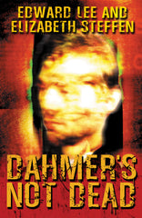 Dahmer's Not Dead by Edward Lee & Elizabeth Steffen (Trade Paperback)