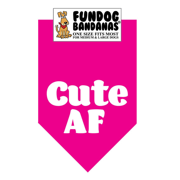 Hot Pink one size fits most dog bandana with Cute AF in white ink.