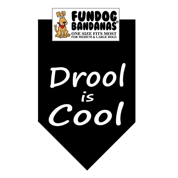 Black one size fits most dog bandana with Drool is Cool in white ink.