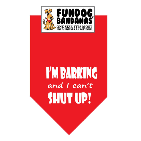 Red one size fits most dog bandana with I'm Barking and I Can't Shut Up in white ink.