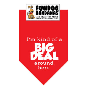 Red one size fits most dog bandana with I'm Kind of a Big Deal Around Here in white ink.