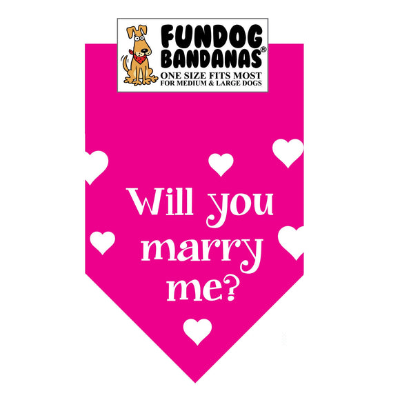 Hot Pink one size fits most dog bandana with Will You Marry Me? and hearts in white ink.
