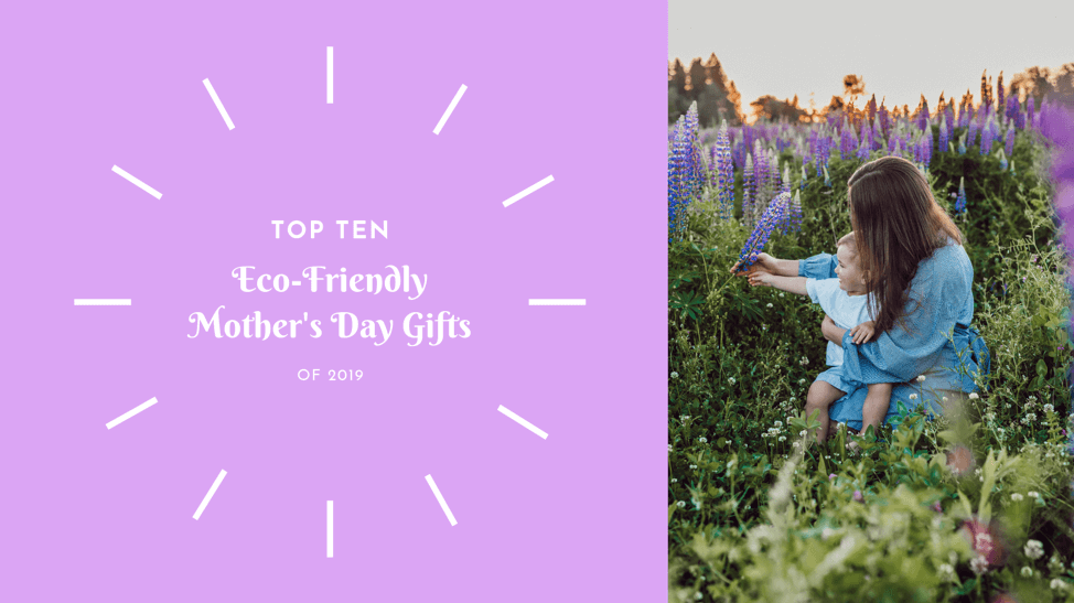 Top 10 Eco-Friendly Mother's Day Gifts of 2019