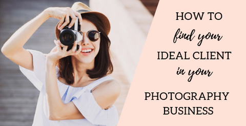 How to find your ideal client when starting a photography business