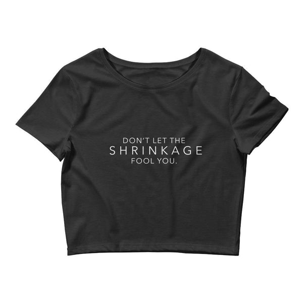 Shrinkage Will Fool You Women's Crop Top