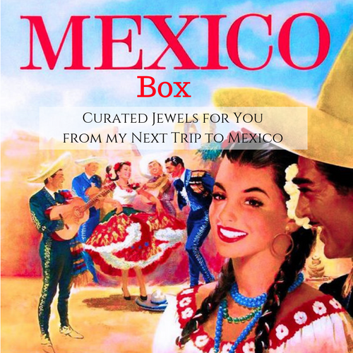 Mexico Box - Curated Jewels for You - Exclusive LIMITED and UNIQUE Opportunity