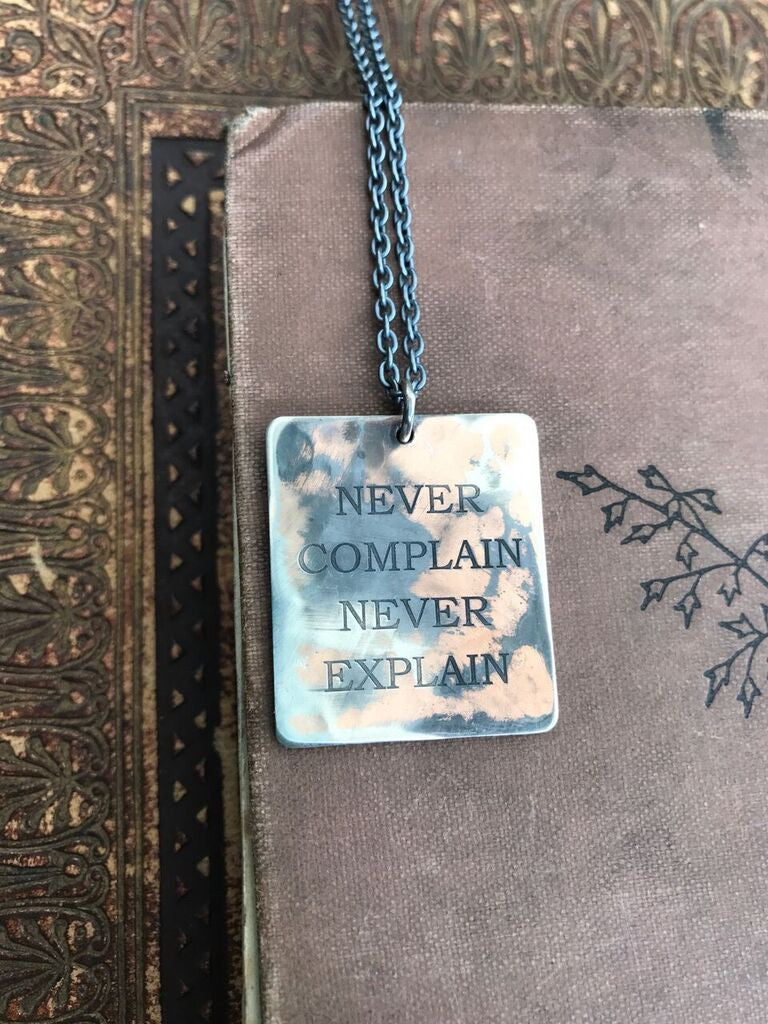 WDTS Sheffield Silver - Hand Hammered Necklace - NEVER COMPLAIN NEVER EXPLAIN