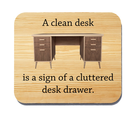 A Clean Desk Is a Sign of a Cluttered Desk Drawer Funny Quote Mouse Pad