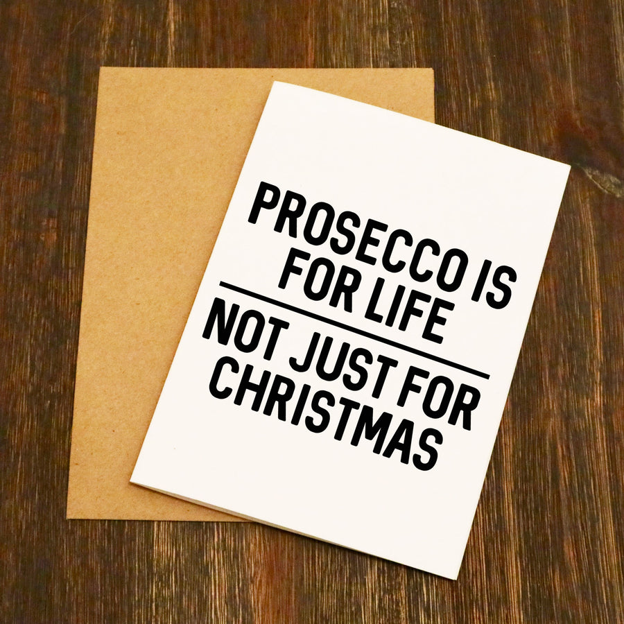 Prosecco Is For Life Not Just For Christmas - Christmas Card
