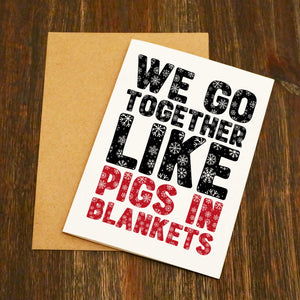 We Go Together Like Pigs In Blankets Christmas Card