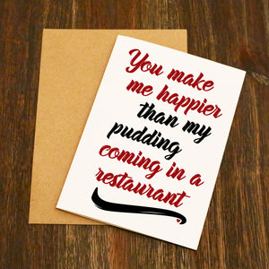 You Make Me Happier Than My Pudding Coming Valentines Card